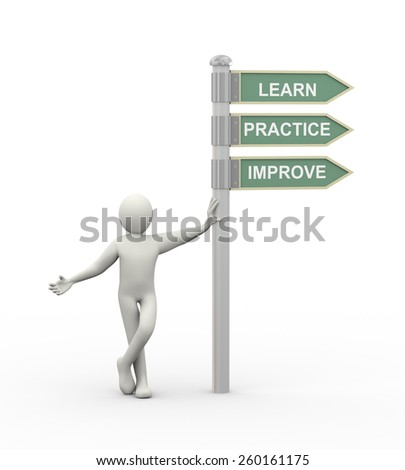 3d illustration of man standing with learn, practice and improve roadsign.  3d rendering of human people character - stock photo