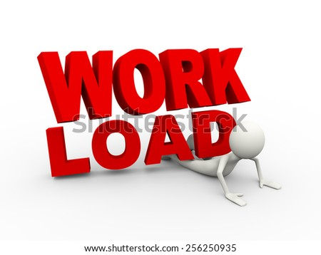 3d illustration of man under work load burden text. 3d human person character and white people - stock photo
