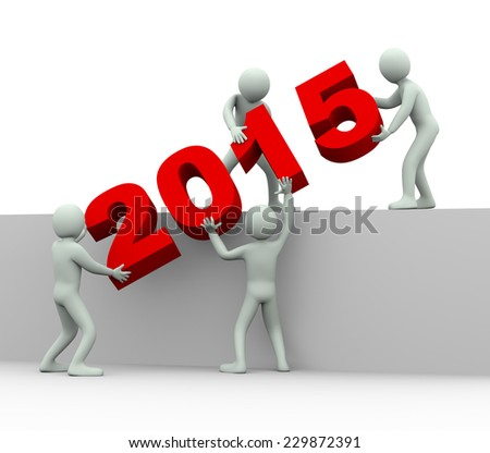 3d illustration of men placing year 2015. 3d rendering of human people character and team work - stock photo