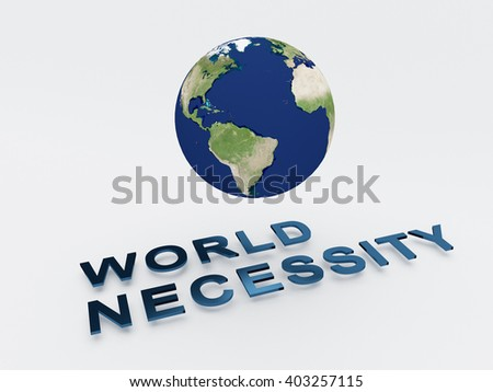 3D illustration of WORLD NECESSITY script , under a 3D model of the world. World Concept.