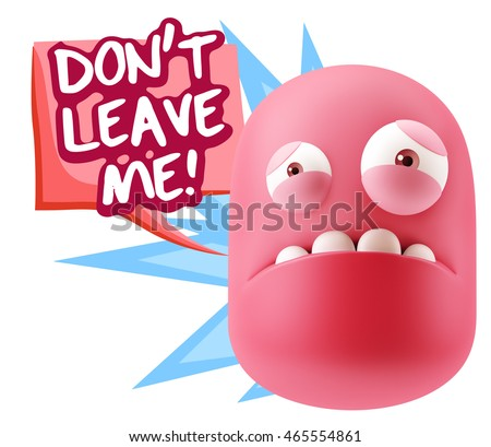 3d Illustration Sad Character Emoji Expression saying Don't Leave Me with Colorful Speech Bubble.