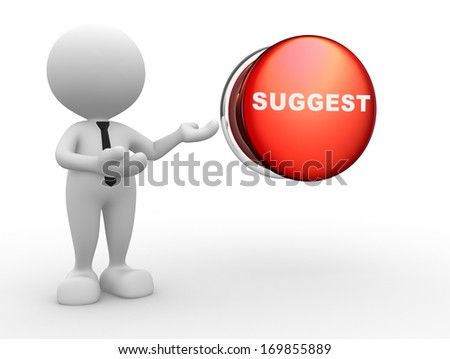 """3d people - man, person and a button with word """"suggest"""" - stock photo"""