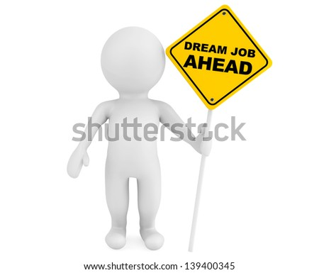 3d person with Dream Job Ahead traffic sign on a white background - stock photo