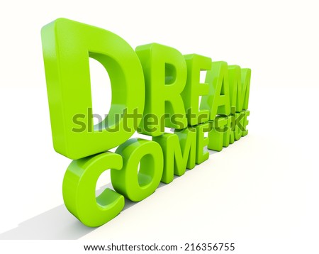 3d phrase dream come true