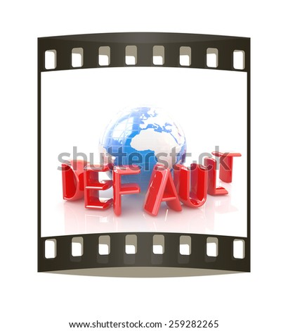"3d red text ""default"" around earth on a white background. The film strip - stock photo"