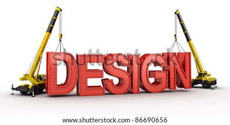 3d rendering of a mobile crane lifting the last letters in place to spell the word DESIGN, to illustrate the concept of building a design.. - stock photo
