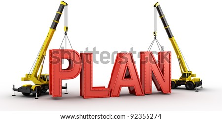 3d rendering of a mobile crane lifting the last letters in place to spell the word PLAN, to illustrate the concept of building or having a (business) plan. - stock photo