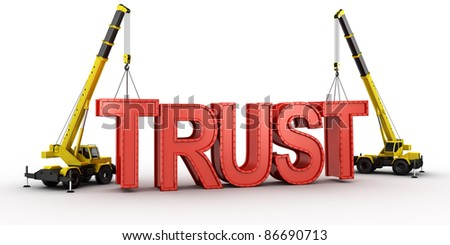 3d rendering of a mobile crane lifting the last letters in place to spell the word TRUST, to illustrate the concept of building trust. - stock photo