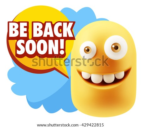 3d Rendering Smile Character Emoticon Expression saying Be Back Soon with Colorful Speech Bubble.