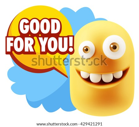3d Rendering Smile Character Emoticon Expression saying Good For You with Colorful Speech Bubble
