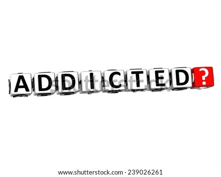 3D Word Addicted on white background    - stock photo