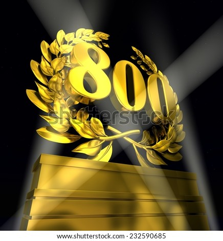 800, eight-hundred, number in golden letters at a pedestrial with laurel wreath on black background - stock photo