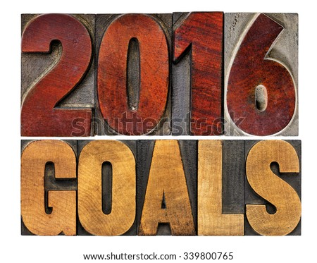 2016 goals - New Year resolution concept - isolated text in vintage letterpress wood type printing blocks - stock photo