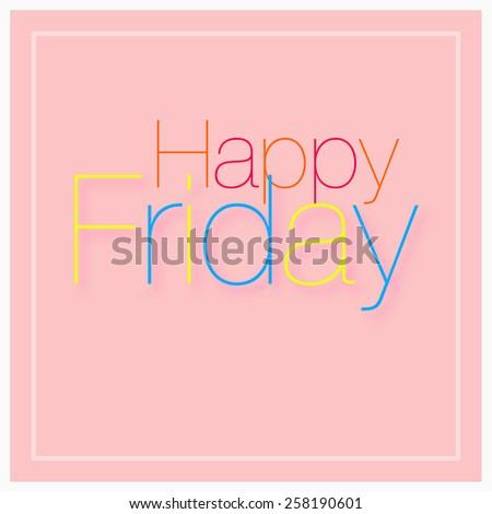 Happy Friday - Typographic Quote  - stock photo
