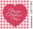 """Happy mother's day"" card. Stylized fabric heart-shaped label with embroidered letters. - stock photo"