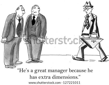 """He's a great manager because he has extra dimensions."" - stock photo"