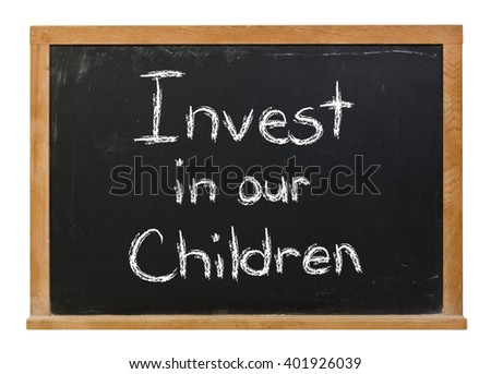 Invest in our children written in white chalk on a black chalkboard isolated on white - stock photo
