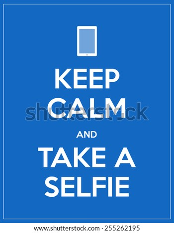 keep calm and take a selfie - stock photo