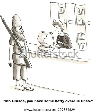 """Mr. Crusoe, you have some hefty overdue fines."""