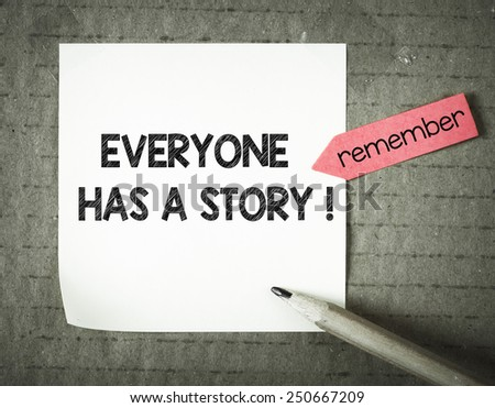 Note with everyone has story. Note with everyone has a story and pencil on grunge background - stock photo