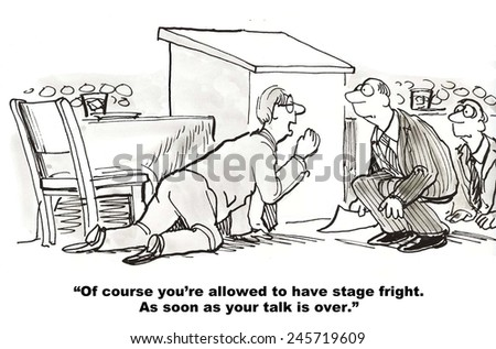 """Of course, you're allowed to have stage fright.  As soon as your talk is over."" - stock photo"