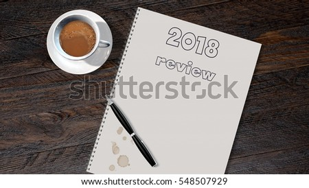 2018 preview list on writing block with pen and coffee on wooden table - 3d rendering