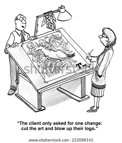 """""""The client only asked for one change: cut the art and blow up their logo."""" - stock photo"""
