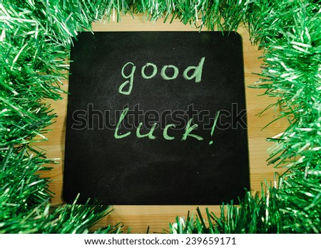 the inscription on the blackboard with chalk - good luck!
