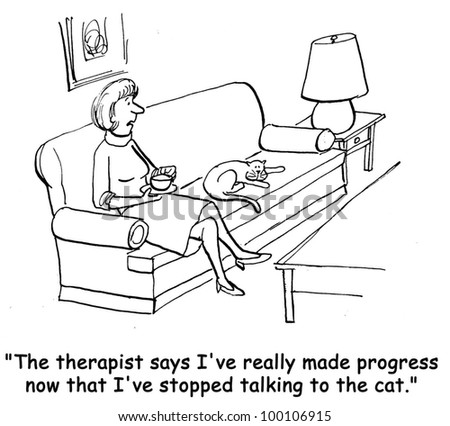 """""""The therapist says I've really made progress now that I've stopped talking to the cat."""" - stock photo"""