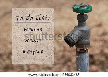 """To do list; Reduce, Reuse, Recycle"" in a copy area to the left of a dripping spigot. Perfect for water conscious people, environmental educators, municipal ecology technicians. - stock photo"