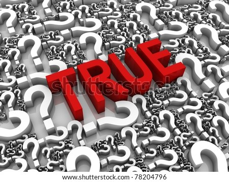 """True"" 3D text surrounded by question marks. Part of a series. - stock photo"