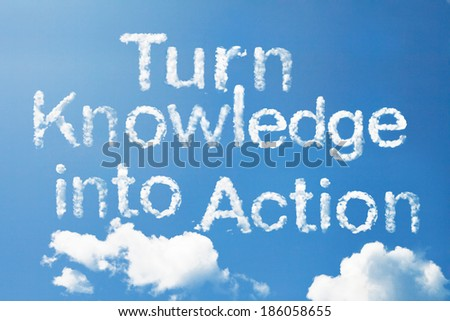 """Turn Knowledge into Action"" a cloud word on sky - stock photo"