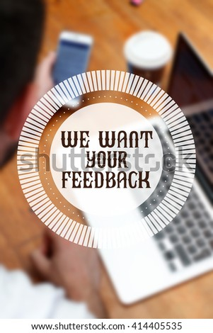 """ We Want Your Feedback "" Internet Data Technology Concept - stock photo"