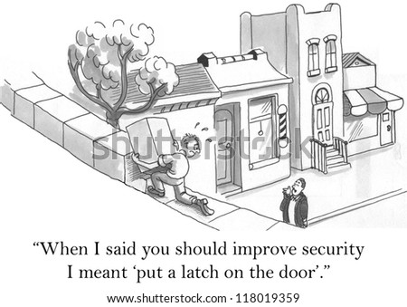 """""""When I said you should improve security I meant put a latch on the door."""" - stock photo"""