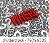 """WHERE"" 3D text surrounded by question marks. Part of a series. - stock photo"