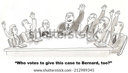 """Who votes to give this case to Bernard, too?"" - stock photo"