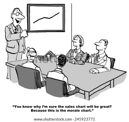 """""""You know why I'm sure the sales chart will be great?  Because this is the morale chart."""" - stock photo"""