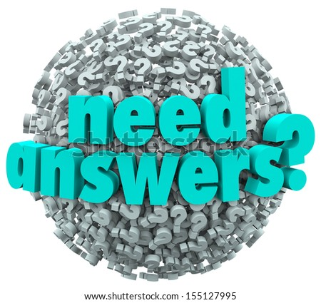 A ball or sphere of question marks with the words Need Answers? to illustrate a mystery or need of a solution to a problem or issue - stock photo