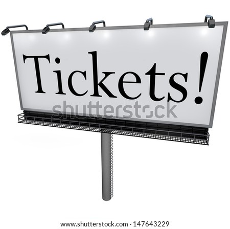 A billboard with the word Tickets to advertise passes or admission is available and to order or buy now to secure your seat or spot on a plan or at a theater, movie, concert or other venue or event - stock photo