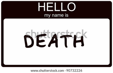 A Black Sticker Nametag With The Words Hello My Name Is Death Making Great Concept