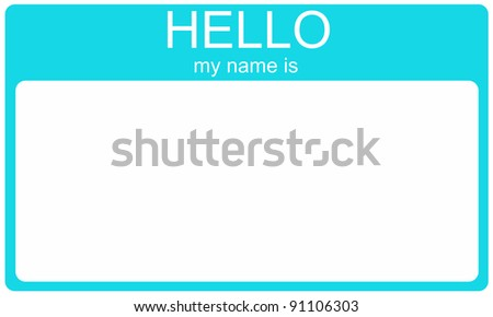 A blank aqua blue name tag with the words Hello My Name is and white space for your name or text. - stock photo