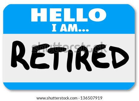 A blue nametag sticker with the words Hello I Am Retired to illustrate that you are done with your career and are living off a pension or 401k or other retirement savings - stock photo