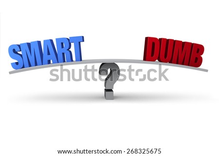 """A blue """"SMART"""" and red """"DUMB"""" sit on opposite ends of a gray board balanced on a gray question mark. Isolated on white. - stock photo"""