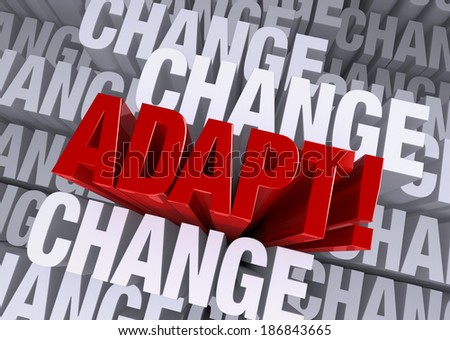 "A bold, red ""ADAPT!"" emerges from a gray background consisting of the word ""CHANGE"" repeated many times a different depths. - stock photo"