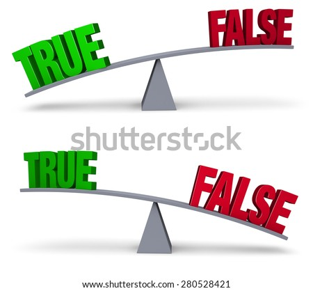 "A bright, green ""TRUE"" and a red ""FALSE"" sit on opposite ends of a gray balance board.  In one image, ""TRUE"" outweighs ""FALSE"" in the other, ""FALSE"" outweighs ""TRUE"". Isolated on white."