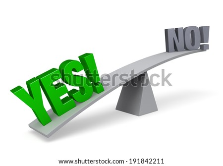 "A bright, green ""YES!"" weighs one end of a gray balance beam down while a gray ""NO"" sits high in the air on the other end. Isolated on white. - stock photo"