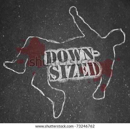 A chalk outline of a dead body symbolizing someone who was downsized out of a job -- laid off and unemployed - stock photo