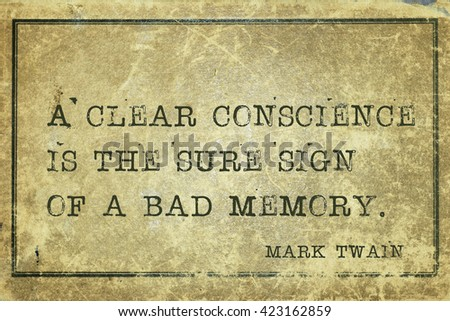 A clear conscience is the sure sign of a bad memory - famous American writer Mark Twain quote printed on grunge vintage cardboard