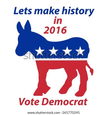 A Democratic Donkey lets make history in 2016 vote Democrat sign - stock photo