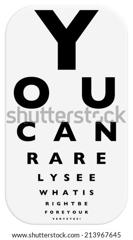 """A fun eye chart illustration that reads """" you can rarely see what is right before your very eyes!"""" with letters decreasing in size and one more added to each row. - stock photo"""